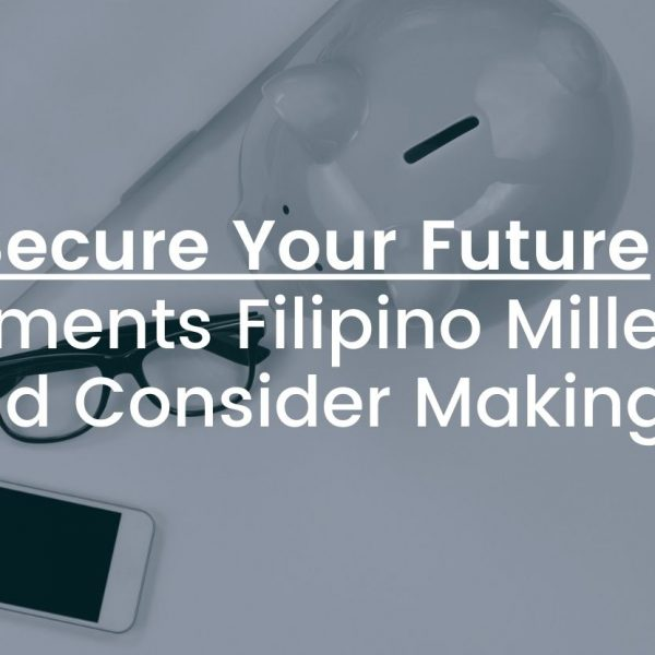 Secure your future: Investments Filipino Millennials Should Consider Making Now