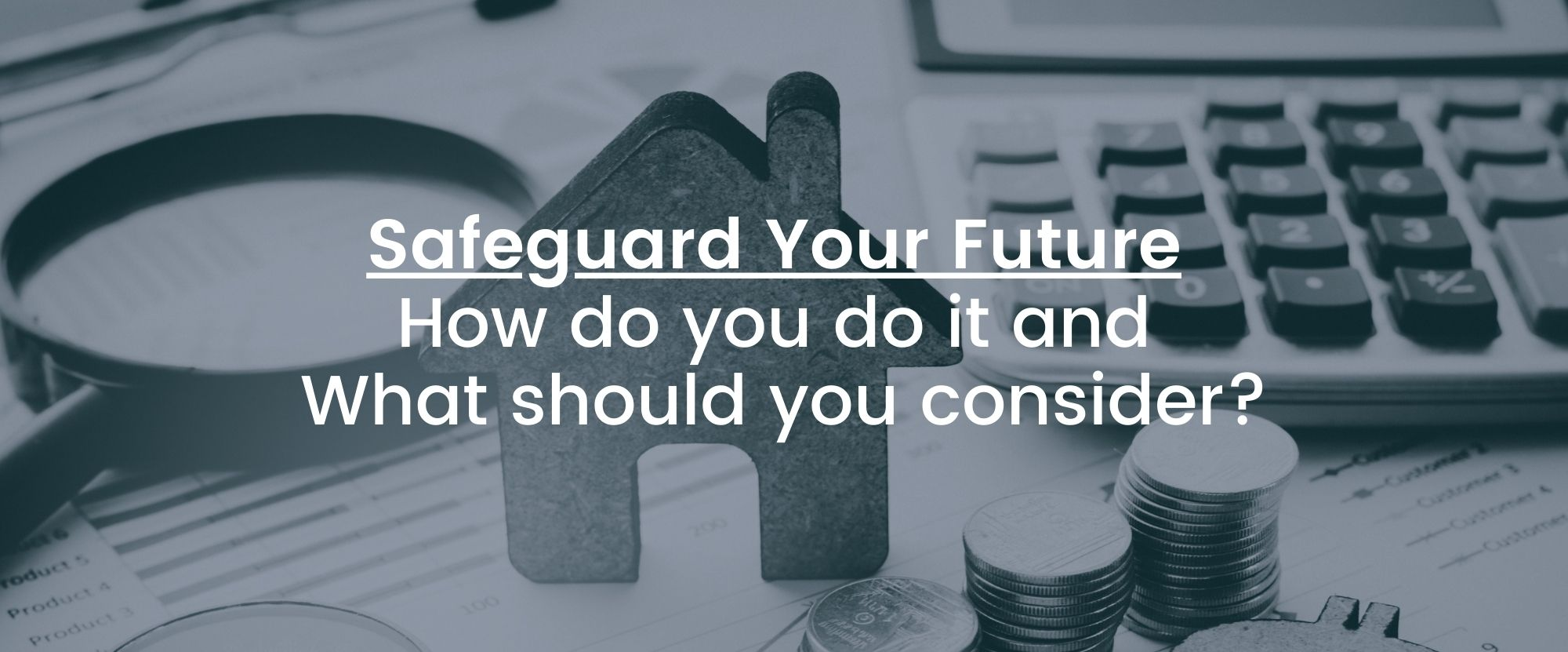 Safeguard Your Future: How do you do it and What should you consider?