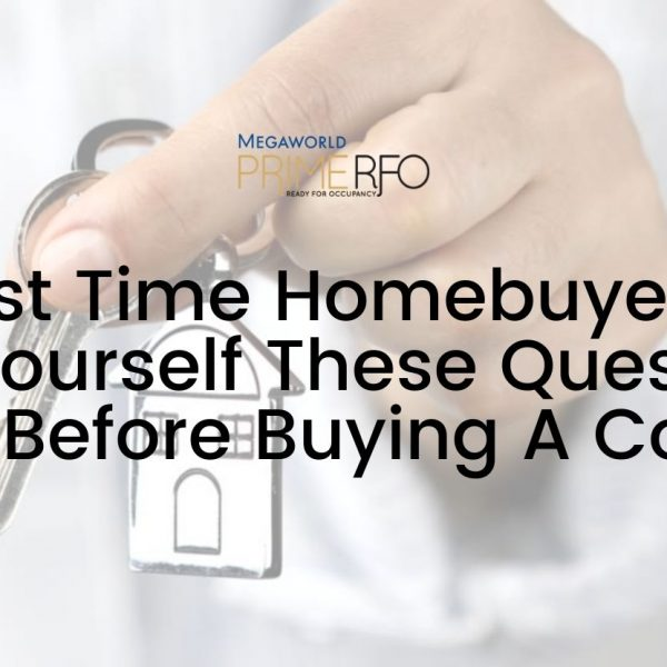 First Time Homebuyer? Ask Yourself These Questions First Before Buying A Condo
